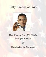 chrism168 - Fifty Shades of Pain: How Obamacare Will Slowly Strangle America