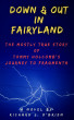 Down & Out in Fairyland: The Mostly True Story of Tommy Holcomb's Journey to Fragmenta by Richard J. O'Brien