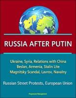 Progressive Management - Russia After Putin - Ukraine, Syria, Relations with China, Beslan, Armenia, Stalin Lite, Magnitsky Scandal, Lavrov, Navalny, Russian Street Protests, European Union