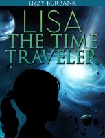 Lizzy Burbank - Lisa The Time Traveler: An Exciting Mystery Story (for Children Ages 9-12)