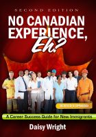 Daisy Wright - No Canadian Experience, Eh? A Career Success Guide for New Immigrants