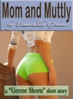 Esmeralda Greene - Mom and Muttly; A Short Story of Incest and Bestiality