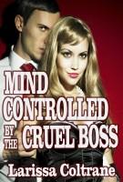 Larissa Coltrane - Mindcontrolled by Cruel Boss (Mind Control Erotica, Hypnotized, Humiliation, Rough, Bondage)