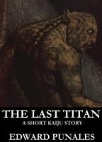 Edward Punales - The Last Titan: A Short Kaiju Story