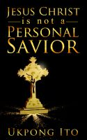 Ukpong Ito - Jesus Christ is not a personal Savior