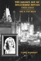 James R Ashley - The Golden Age of Hollywood Movies 1931-1943 Vol X: Fay Wray