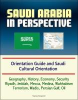 Progressive Management - Saudi Arabia in Perspective - Orientation Guide and Saudi Cultural Orientation: Geography, History, Economy, Security, Riyadh, Jeddah, Mecca, Medina, Wahhabism, Terrorism, Wadis, Persian Gulf, Oil