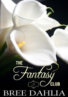 Bree Dahlia - The Fantasy Club (Ménage a Quatre) (Erotic Confessions Short #3)