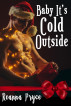 Baby It's Cold Outside: A Gay Christmas Romance by Reanna Pryce