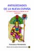 Antigüedades de la Nueva España El imperio azteca a la llegada de los españoles by Francisco Hernandez