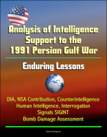 Progressive Management - Analysis of Intelligence Support to the 1991 Persian Gulf War: Enduring Lessons - DIA, NSA Contribution, Counterintelligence, Human Intelligence, Interrogation, Signals SIGINT, Bomb Damage Assessment