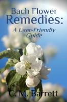 C. M. Barrett - Bach Flower Remedies: A User-Friendly Guide