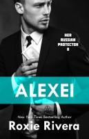 Roxie Rivera - Alexei (Her Russian Protector #8)