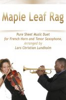 Pure Sheet Music - Maple Leaf Rag Pure Sheet Music Duet for French Horn and Tenor Saxophone, Arranged by Lars Christian Lundholm
