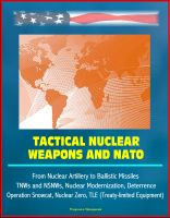 Progressive Management - Tactical Nuclear Weapons and NATO - From Nuclear Artillery to Ballistic Missiles, TNWs and NSNWs, Nuclear Modernization, Deterrence, Operation Snowcat, Nuclear Zero, TLE (Treaty-limited Equipment)