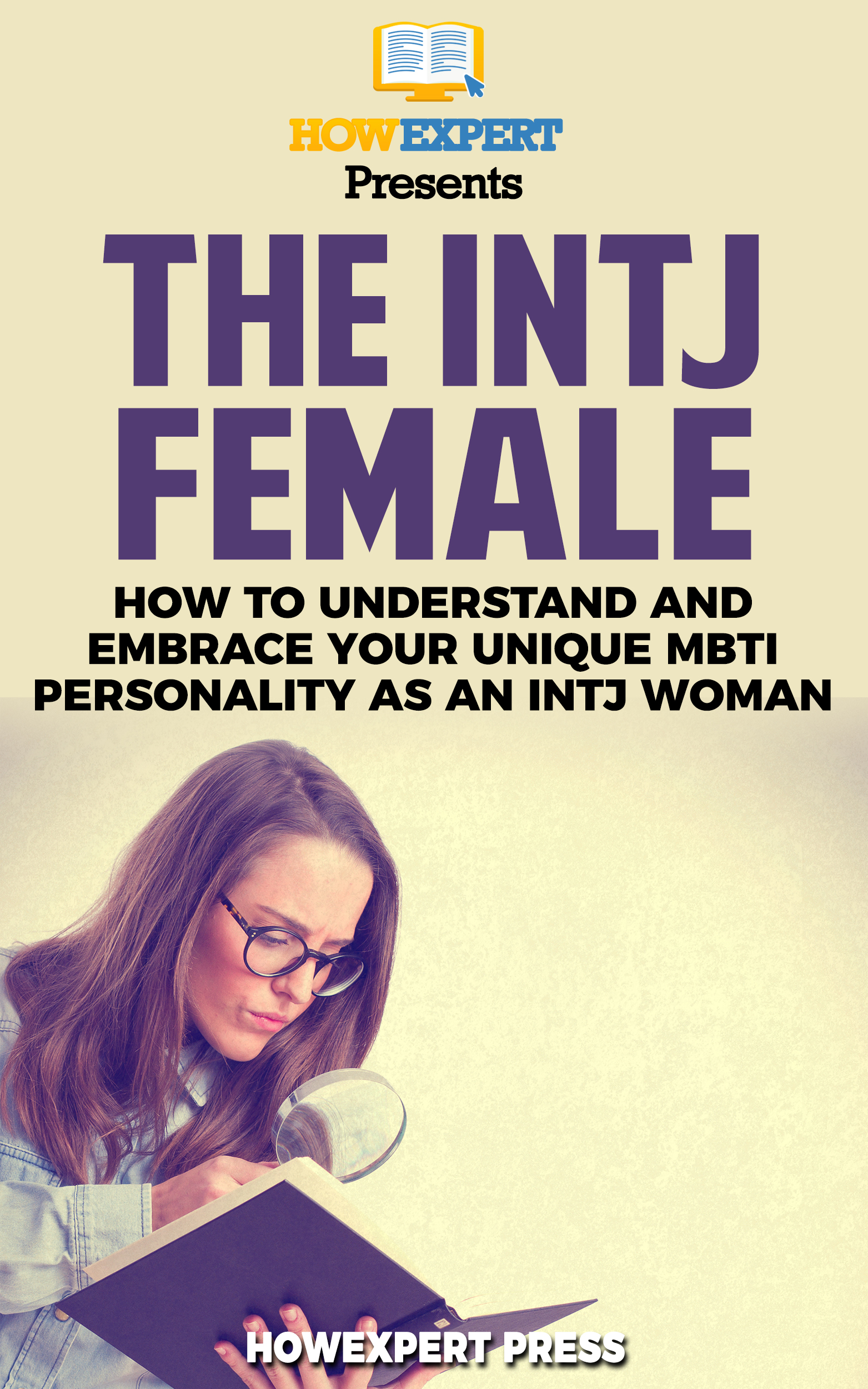 The INTJ Female: How to Understand and Embrace Your Unique MBTI Personality  as an INTJ Woman, an Ebook by HowExpert